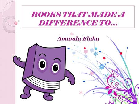 BOOKS THAT MADE A DIFFERENCE TO… Amanda Blaha. Can reading really make a difference? I have never really been big into reading. But, once I find a book.