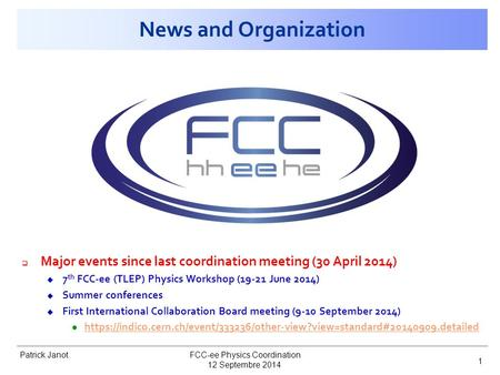 Patrick Janot News and Organization  Major events since last coordination meeting (30 April 2014) u 7 th FCC-ee (TLEP) Physics Workshop (19-21 June 2014)