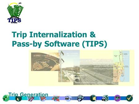 % Trip Generation Trip Internalization & Pass-by Software (TIPS)