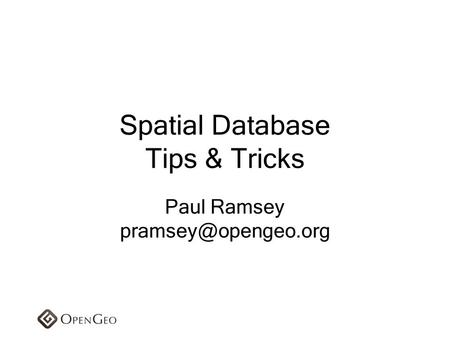 Spatial Database Tips & Tricks Paul Ramsey