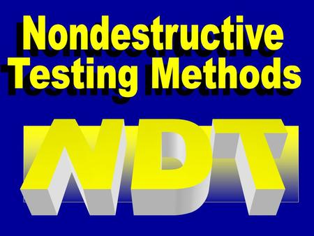Nondestructive Testing Methods MM agnetic Particle LL iquid Penetrant EE ddy Current RR adiography UU ltrasonic AA coustic Emission.