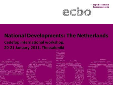 National Developments: The Netherlands Cedefop international workshop, 20-21 January 2011, Thessaloniki.