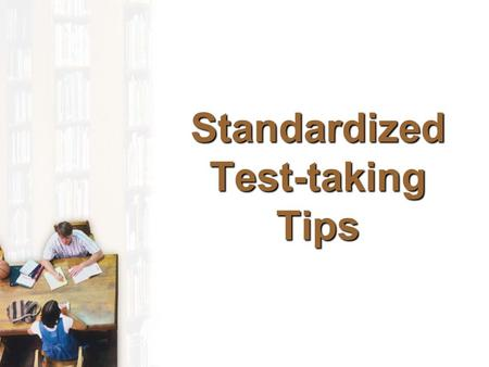 Standardized Test-taking Tips Pre-Test Day Know where your test is being givenKnow where your test is being given NO REVIEW the night beforeNO REVIEW.