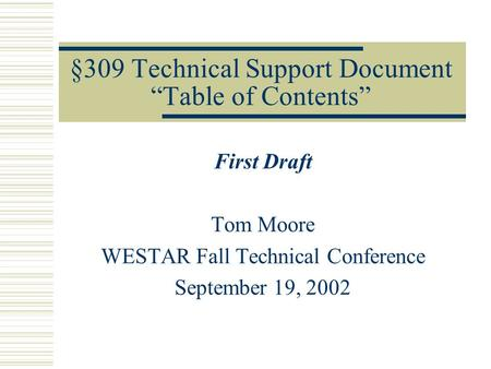 "§309 Technical Support Document ""Table of Contents"" First Draft Tom Moore WESTAR Fall Technical Conference September 19, 2002."