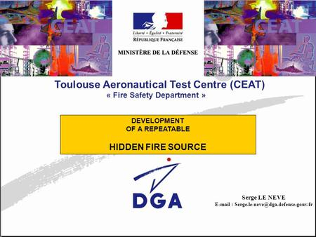 Toulouse Aeronautical Test Centre (CEAT) « Fire Safety Department » Serge LE NEVE   DEVELOPMENT OF A REPEATABLE.