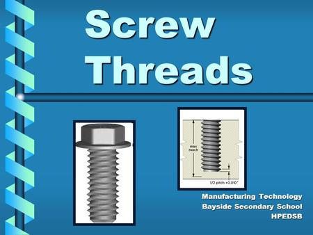 Screw Threads Manufacturing Technology Bayside Secondary School HPEDSB.