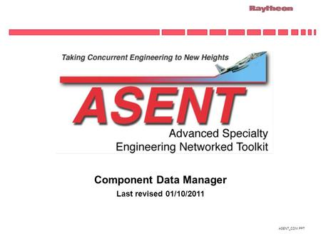 ASENT_CDM.PPT Component Data Manager Last revised 01/10/2011.