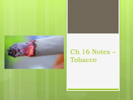 Ch 16 Notes – Tobacco. Section 16.1 - Teens and Tobacco.
