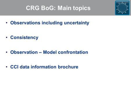 CRG BoG: Main topics Observations including uncertainty Consistency Observation – Model confrontation CCI data information brochure.