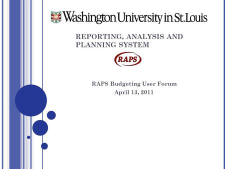 REPORTING, ANALYSIS AND PLANNING SYSTEM RAPS Budgeting User Forum April 13, 2011.