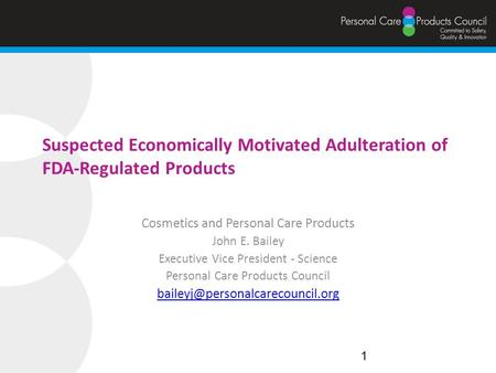 Suspected Economically Motivated Adulteration of FDA-Regulated Products Cosmetics and Personal Care Products John E. Bailey Executive Vice President -