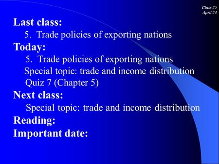 Class 25 April 24 Last class: 5. Trade policies of exporting nations Today: 5. Trade policies of exporting nations Special topic: trade and income distribution.
