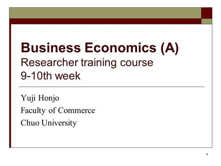 Business Economics (A) Researcher training course 9-10th week