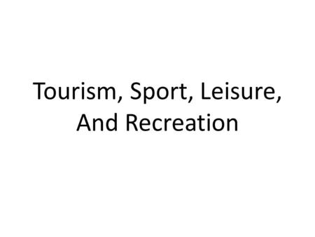 Tourism, Sport, Leisure, And Recreation