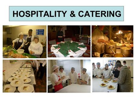 HOSPITALITY & CATERING. TO BE COVERED DURING YEAR 10 –UNIT 1: Investigate The Catering and Hospitality Industry –UNIT 2: Products, Services and Support.