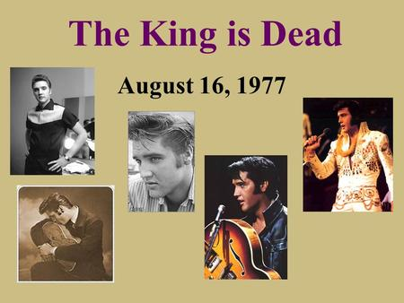 The King is Dead August 16, 1977. The King Is Alive The King Is Prophesied Gen.49:9-10 2 Sam.7:12-16 Isaiah 9:6-7 Zech.6:12-13.