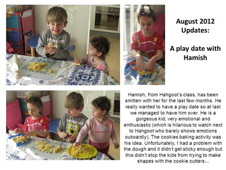August 2012 Updates: A play date with Hamish Hamish, from Hahgoot's class, has been smitten with her for the last few months. He really wanted to have.