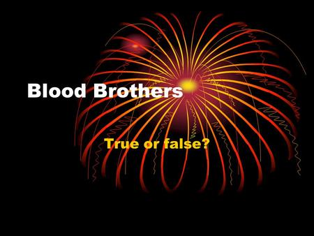 Blood Brothers True or false?. Learning Intention To select appropriate quotations from the text in order to support statements.