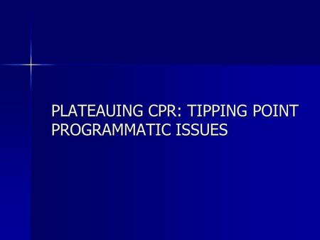 PLATEAUING CPR: TIPPING POINT PROGRAMMATIC ISSUES.