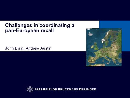 Challenges in coordinating a pan-European recall John Blain, Andrew Austin To insert other ready-formatted pages: go to the insert menu/slides from files/