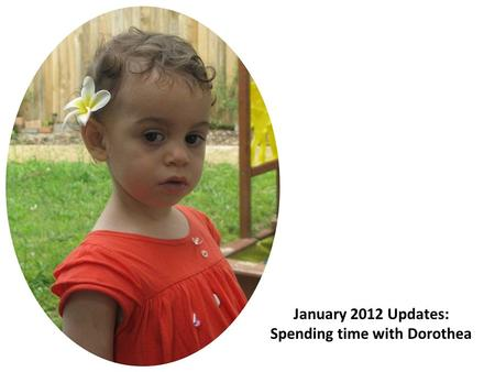 January 2012 Updates: Spending time with Dorothea.
