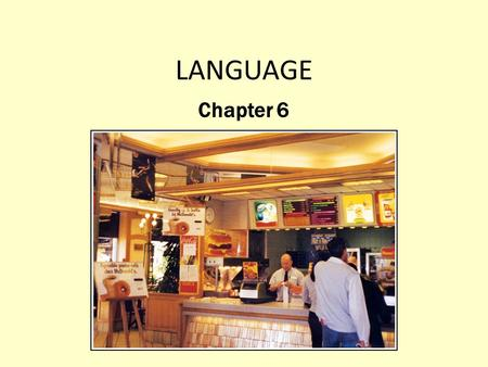 LANGUAGE Chapter 6. What Are Languages, and What Role Do Languages Play in Culture? Language : A set of sounds, combinations of sounds, and symbols used.