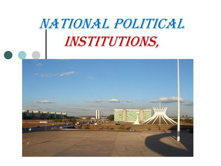 NATIONAL POLITICAL INSTITUTIONS,.  Traditional tripartite division of power: Executive ◦ Strong executives go back to role of Spanish/Portuguese kinds.
