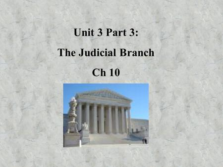 Unit 3 Part 3: The Judicial Branch Ch 10. I.Purpose of Courts A. Resolve legal disputes by applying the law to indv situations 1. Criminal law: the people.