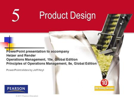 © 2011 Pearson Education 5 5 Product Design PowerPoint presentation to accompany Heizer and Render Operations Management, 10e, Global Edition Principles.