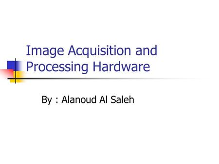 Image Acquisition and Processing Hardware