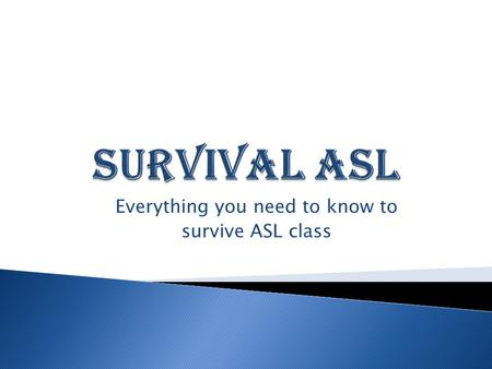 Everything you need to know to survive ASL class.