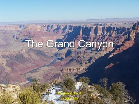 The Grand Canyon Megan Pickard TESSE 2009. Law of Original Horizontality Sediments are deposited in layers that are horizontal.