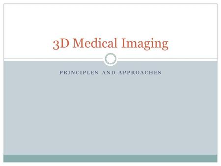 PRINCIPLES AND APPROACHES 3D Medical Imaging. Introduction (I) – Purpose and Sources of Medical Imaging Purpose  Given a set of multidimensional images,