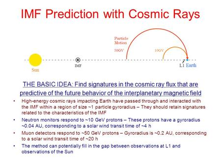 IMF Prediction with Cosmic Rays THE BASIC IDEA: Find signatures in the cosmic ray flux that are predictive of the future behavior of the interplanetary.