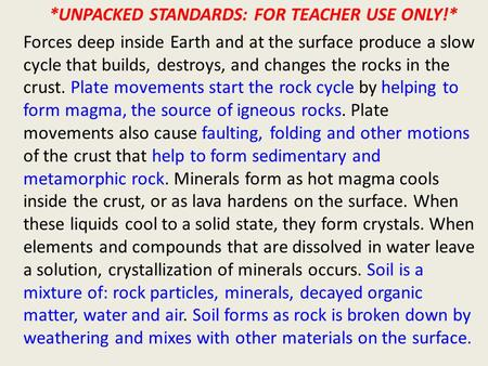 *UNPACKED STANDARDS: FOR TEACHER USE ONLY!* Forces deep inside Earth and at the surface produce a slow cycle that builds, destroys, and changes the rocks.