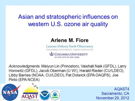 Asian and stratospheric influences on western U.S. ozone air quality AQAST4 Sacramento, CA November 29, 2012 Arlene M. Fiore Acknowledgments. Meiyun Lin.