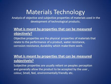 Materials Technology Analysis of objective and subjective properties of materials used in the development of technological products. What is meant by.