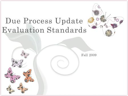 7 Due Process Update Evaluation Standards. Evaluation Materials and Procedures.