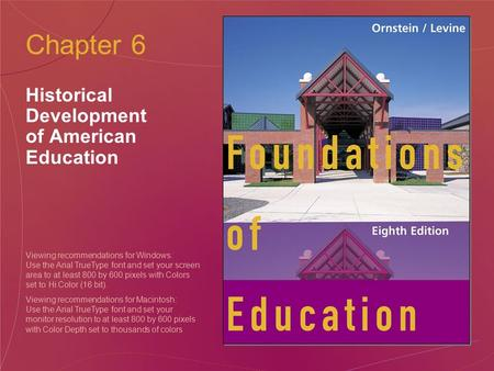 Chapter 6 Historical Development of American Education Viewing recommendations for Windows: Use the Arial TrueType font and set your screen area to at.