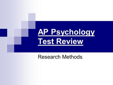 AP Psychology Test Review Research Methods. Hypotheses are: 1. Integrated sets of principles that help to organize observations 2. Testable predictions,