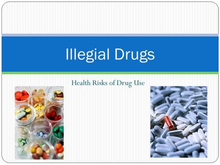 Health Risks of Drug Use Illegial Drugs. Substance abuse Substance Abuse: any unnecessary or improper use of chemical substances for non medical purposes.