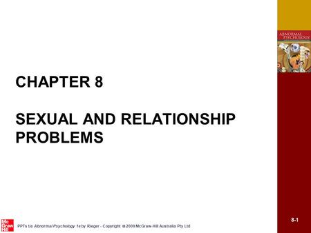 8-1 PPTs t/a Abnormal Psychology 1e by Rieger - Copyright  2009 McGraw-Hill Australia Pty Ltd CHAPTER 8 SEXUAL AND RELATIONSHIP PROBLEMS.