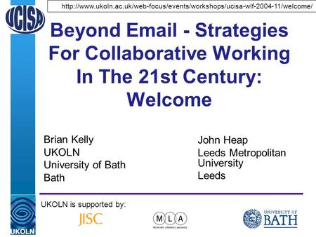 A centre of expertise in digital information managementwww.ukoln.ac.uk Beyond Email - Strategies For Collaborative Working In The 21st Century: Welcome.