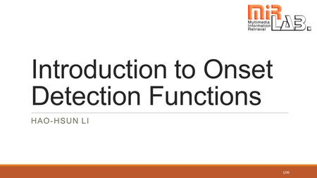 Introduction to Onset Detection Functions HAO-HSUN LI 1/30.