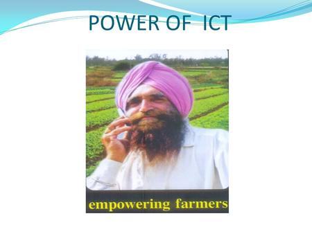POWER OF ICT. CHALLENGES IN AGRICULTURE Agriculture is an important sector with the majority of the rural population in developing countries depending.