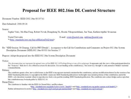 1 Proposal for IEEE 802.16m DL Control Structure Document Number: IEEE C802.16m-08/1075r1 Date Submitted: 2008-09-16 Source: Sophie Vrzic, Mo-Han Fong,