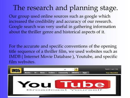 The research and planning stage. Our group used online sources such as google which increased the credibility and accuracy of our research. Google search.