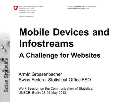 Federal Department of Home Affairs FDHA Federal Statistical Office FSO Mobile Devices and Infostreams A Challenge for Websites Armin Grossenbacher Swiss.