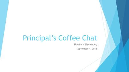 Principal's Coffee Chat Elon Park Elementary September 4, 2015.