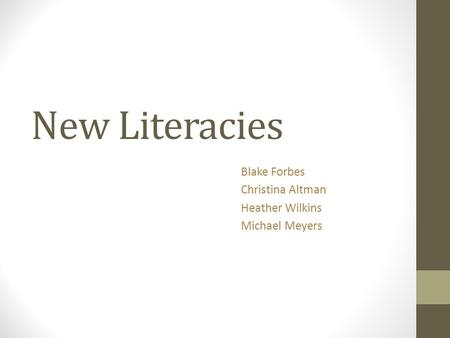 New Literacies Blake Forbes Christina Altman Heather Wilkins Michael Meyers.